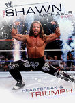 WWE: The Shawn Michaels Story: Heartbreak & Triumph